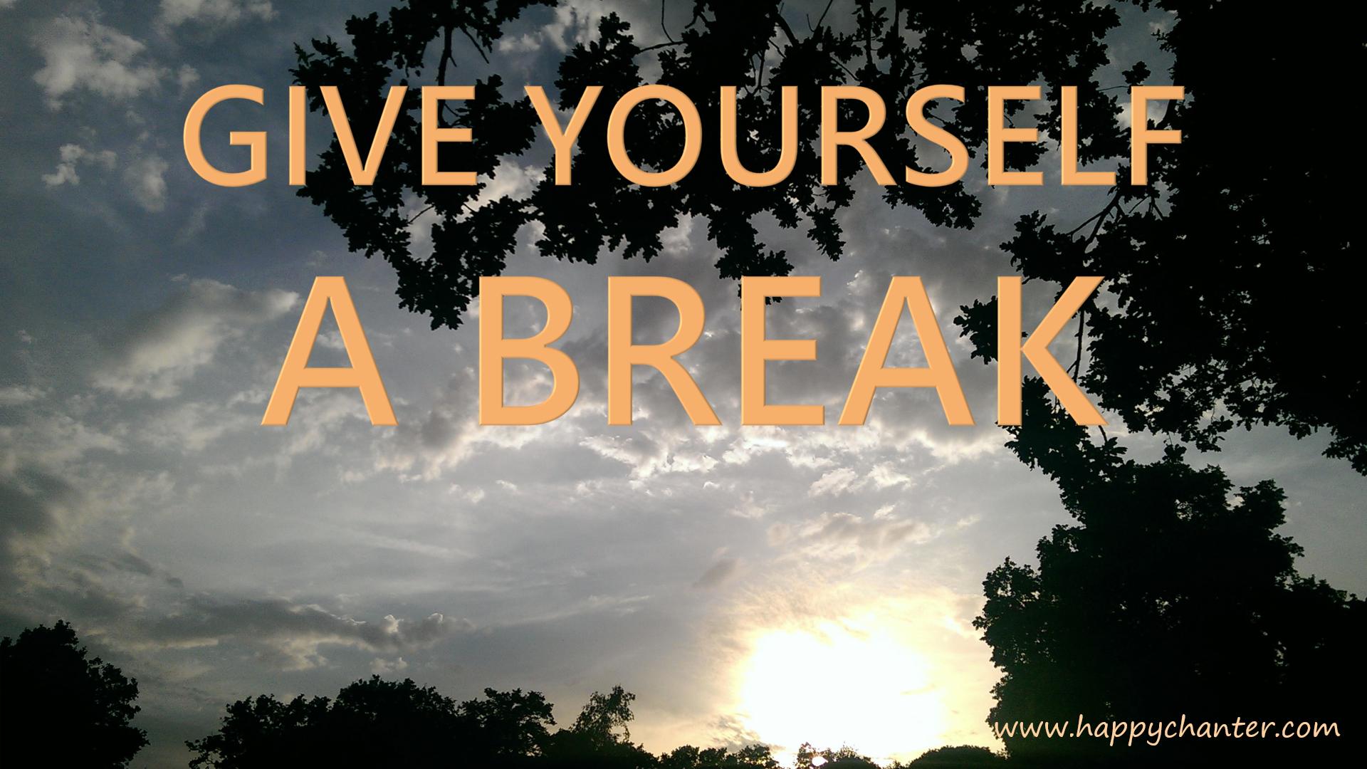 ©HappyChanter give yourself a break